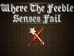The Feeble Senses Fail